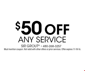 $50 off any service. Must mention coupon. Not valid with other offers or prior services. Offer expires 11-18-16.