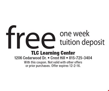 free one week tuition deposit. With this coupon. Not valid with other offers or prior purchases. Offer expires 12-2-16.