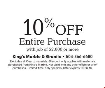 10%OFF Entire Purchase with job of $2,000 or more. Excludes all Quartz materials. Discount only applies with materials purchased from King's Marble. Not valid with any other offers or prior purchases. Limited-time-only specials. Offer expires 10-28-16.