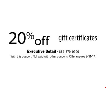 20% off gift certificates. With this coupon. Not valid with other coupons. Offer expires 3-31-17.