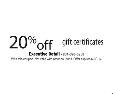 20% off gift certificates. With this coupon. Not valid with other coupons. Offer expires 6-30-17.