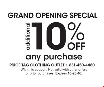 GRAND OPENING SPECIAL 10% Off additionalany purchase. With this coupon. Not valid with other offers or prior purchases. Expires 10-28-16.