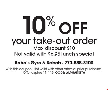 10% OFF your take-out order. Max discount $10. Not valid with $6.95 lunch special. With this coupon. Not valid with other offers or prior purchases. Offer expires 11-4-16. CODE: Alpharetta