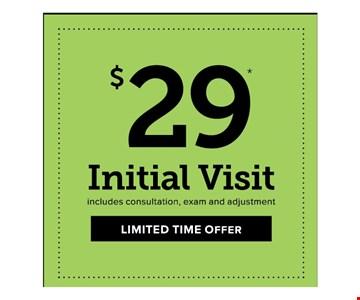 $29 Initial Visit includes consultation, exam and adjustment