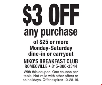 $3 off any purchase of $25 or more. Monday-Saturday. Dine-in or carryout. With this coupon. One coupon per table. Not valid with other offers or on holidays. Offer expires 10-28-16.