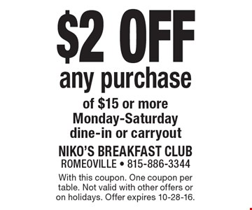 $2 off any purchase of $15 or more. Monday-Saturday. Dine-in or carryout. With this coupon. One coupon per table. Not valid with other offers or on holidays. Offer expires 10-28-16.