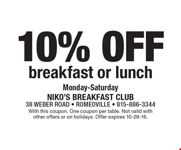 10% off breakfast or lunch. Monday-Saturday. With this coupon. One coupon per table. Not valid with other offers or on holidays. Offer expires 10-28-16.