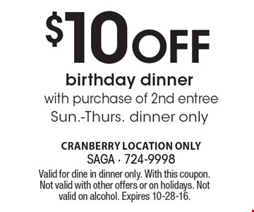 $10 Off birthday dinner with purchase of 2nd entree. Sun.-Thurs. dinner only. Valid for dine in dinner only. With this coupon. Not valid with other offers or on holidays. Not valid on alcohol. Expires 10-28-16.