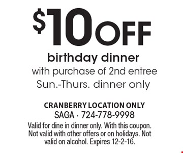 $10 Off birthday dinner. With purchase of 2nd entree Sun.-Thurs. Dinner only. Valid for dine in dinner only. With this coupon. Not valid with other offers or on holidays. Not valid on alcohol. Expires 12-2-16.