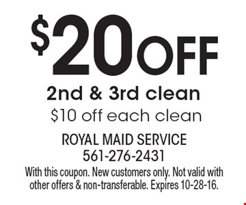 $20 OFF 2nd & 3rd clean $10 off each clean. With this coupon. New customers only. Not valid with other offers & non-transferable. Expires 10-28-16.