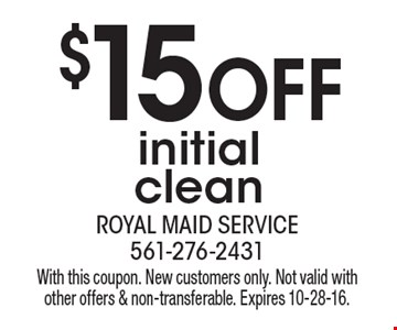 $15 OFF initial clean. With this coupon. New customers only. Not valid with other offers & non-transferable. Expires 10-28-16.