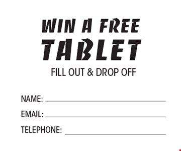 win a free tablet fill out & drop off.