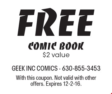 FREE comic book $2 value. With this coupon. Not valid with other offers. Expires 12-2-16.
