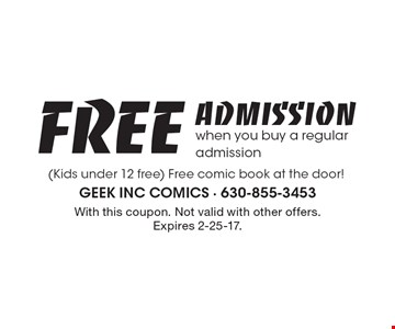FREE Admission when you buy a regular admission (Kids under 12 free). Free comic book at the door! With this coupon. Not valid with other offers. Expires 2-25-17.