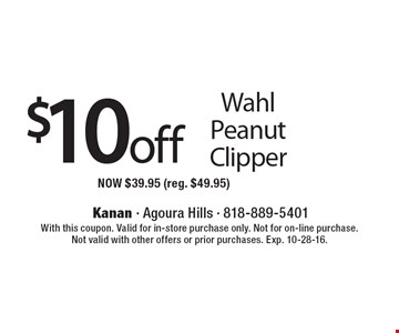 $10 off Wahl Peanut Clipper. NOW $39.95 (reg. $49.95). With this coupon. Valid for in-store purchase only. Not for on-line purchase. Not valid with other offers or prior purchases. Exp. 10-28-16.