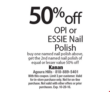 50% off OPI or ESSIE Nail Polish buy one named nail polish above, get the 2nd named nail polish of equal or lesser value 50% off. With this coupon. Limit 3 per customer. Valid for in-store purchase only. Not for on-line purchase. Not valid with other offers or prior purchases. Exp. 10-28-16.