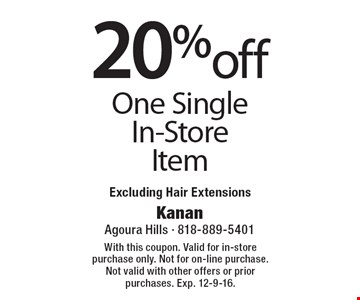 20% off One Single In-Store Item Excluding Hair Extensions. With this coupon. Valid for in-store purchase only. Not for on-line purchase. Not valid with other offers or prior purchases. Exp. 12-9-16.
