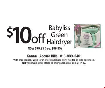 $10 off Babyliss Green Hairdryer. NOW $79.95 (reg. $89.95). With this coupon. Valid for in-store purchase only. Not for on-line purchase. Not valid with other offers or prior purchases. Exp. 3-17-17.
