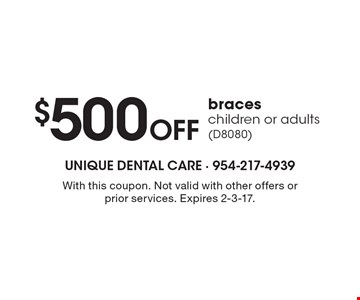 $500 off braces children or adults (D8080). With this coupon. Not valid with other offers or prior services. Expires 2-3-17.