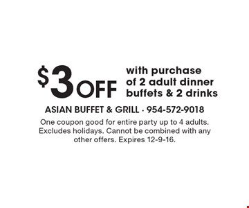 $3 off with purchase of 2 adult dinner buffets & 2 drinks. One coupon good for entire party up to 4 adults. Excludes holidays. Cannot be combined with any other offers. Expires 12-9-16.
