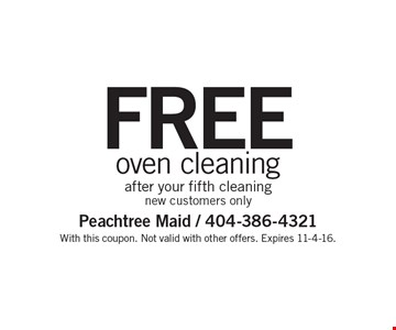 Free oven cleaning after your fifth cleaning. New customers only. With this coupon. Not valid with other offers. Expires 11-4-16.