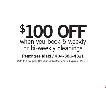 $100 OFF when you book 5 weekly or bi-weekly cleanings. With this coupon. Not valid with other offers. Expires 12-9-16.