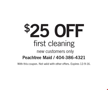 $25 OFF first cleaning new customers only. With this coupon. Not valid with other offers. Expires 12-9-16.