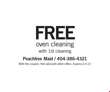 Free oven cleaning with 1st cleaning. With this coupon. Not valid with other offers. Expires 2-3-17.