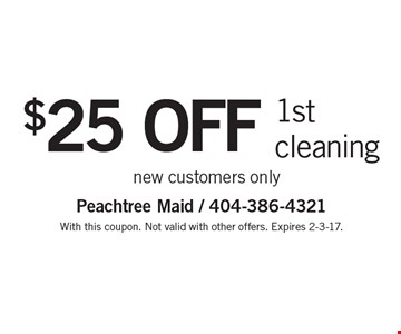 $25 off 1st cleaning. New customers only. With this coupon. Not valid with other offers. Expires 2-3-17.
