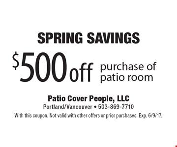 $500 off purchase of patio room. With this coupon. Not valid with other offers or prior purchases. Exp. 6/9/17.