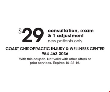 $29 consultation, exam & 1 adjustment, new patients only. With this coupon. Not valid with other offers or prior services. Expires 10-28-16.