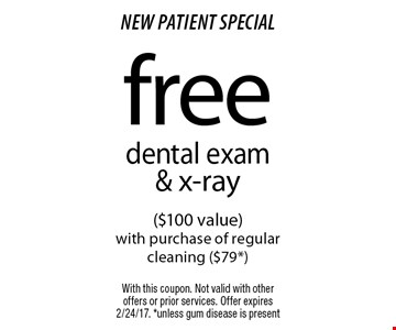 free dental exam & x-ray ($100 value) with purchase of regular cleaning ($79*). With this coupon. Not valid with other offers or prior services. Offer expires 2/24/17. *unless gum disease is present