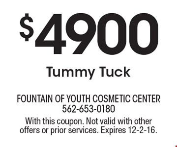 $4900 Tummy Tuck. With this coupon. Not valid with other offers or prior services. Expires 12-2-16.