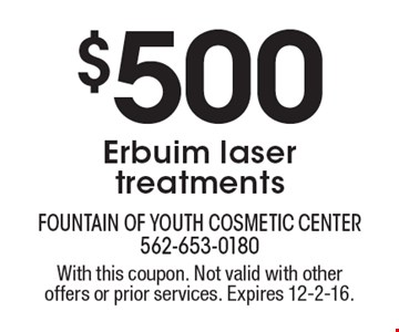 $500 Erbuim laser treatments. With this coupon. Not valid with other offers or prior services. Expires 12-2-16.