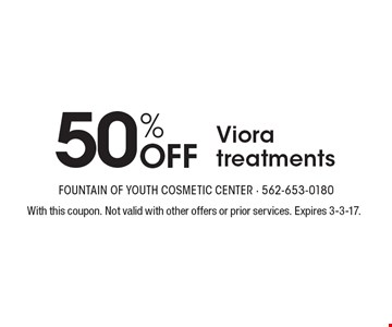 50% Off Viora treatments. With this coupon. Not valid with other offers or prior services. Expires 3-3-17.