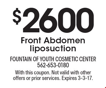 $2600 Front Abdomen liposuction. With this coupon. Not valid with other offers or prior services. Expires 3-3-17.