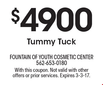 $4900 Tummy Tuck. With this coupon. Not valid with other offers or prior services. Expires 3-3-17.