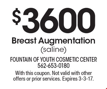 $3600 Breast Augmentation (saline). With this coupon. Not valid with other offers or prior services. Expires 3-3-17.