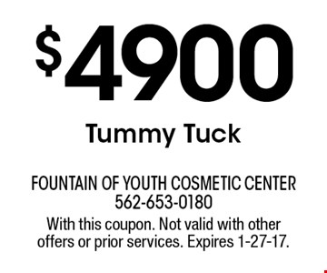 $4900 Tummy Tuck. With this coupon. Not valid with other offers or prior services. Expires 1-27-17.