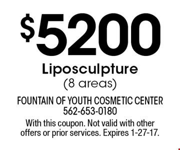 $5200 Liposculpture (8 areas). With this coupon. Not valid with other offers or prior services. Expires 1-27-17.
