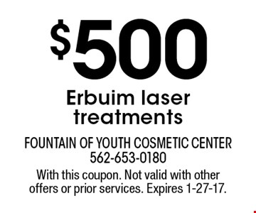 $500 Erbuim laser treatments. With this coupon. Not valid with other offers or prior services. Expires 1-27-17.