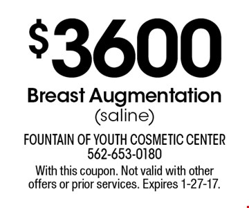 $3600 Breast Augmentation (saline). With this coupon. Not valid with other offers or prior services. Expires 1-27-17.
