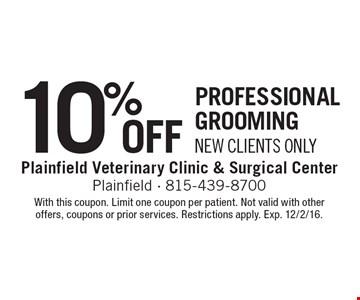 10% Off professional grooming. New Clients Only. With this coupon. Limit one coupon per patient. Not valid with other offers, coupons or prior services. Restrictions apply. Exp. 12/2/16.