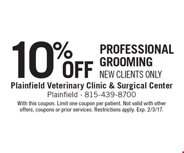 10% Off professional grooming New Clients Only. With this coupon. Limit one coupon per patient. Not valid with other offers, coupons or prior services. Restrictions apply. Exp. 2/3/17.