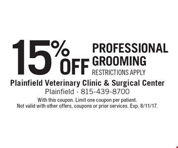 15% Off professional grooming Restrictions Apply. With this coupon. Limit one coupon per patient. Not valid with other offers, coupons or prior services. Exp. 8/11/17.