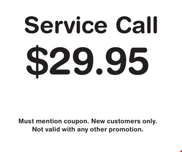 Service call $29.95. Must mention coupon. New customers only. Not valid with any other promotion.