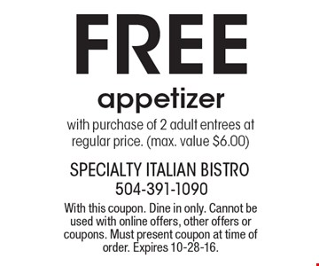 Free appetizer with purchase of 2 adult entrees at regular price. (max. value $6.00). With this coupon. Dine in only. Cannot be used with online offers, other offers or coupons. Must present coupon at time of order. Expires 10-28-16.
