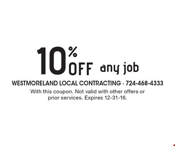 10% off any job. With this coupon. Not valid with other offers or prior services. Expires 12-31-16.