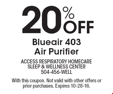 20% Off Blueair 403 Air Purifier. With this coupon. Not valid with other offers or prior purchases. Expires 10-28-16.