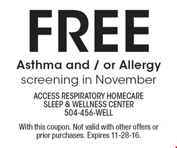 free Asthma and / or Allergy screening in November. With this coupon. Not valid with other offers or prior purchases. Expires 11-28-16.